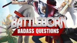 Battleborn Badass Questions