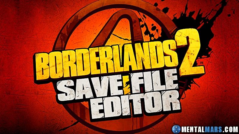 Borderlands 2 Save File Editor by Gibbed » MentalMars